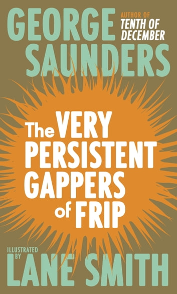 The Very Persistent Gappers of Frip ebook by George Saunders