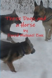 Three Dogs and a Horse - By David Zink ebook by david zink