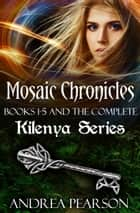 Mosaic Chronicles Books 1-5 and the Complete Kilenya Series ebook by Andrea Pearson