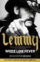 White Line Fever - Lemmy: The Autobiography ebook by Lemmy Kilmister