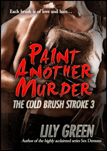 Paint Another Murder: The Cold Brush Stroke 3 - The Cold Brush Stroke ebook by Lily Green