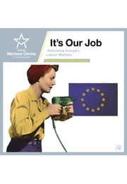 It's Our Job - Reforming Europe's Labour Markets ebook by Eoin Drea,Siegfried Mureşan