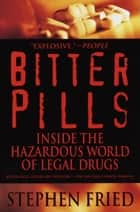 Bitter Pills - Inside the Hazardous World of Legal Drugs ebook by