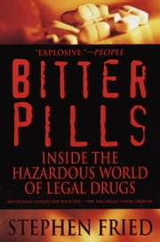 Bitter Pills - Inside the Hazardous World of Legal Drugs ebook by Stephen Fried