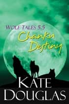 Wolf Tales 5.5: Chanku Destiny ebook by Kate Douglas