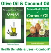 Olive Oil & Coconut Oil - Health Benefits & Uses - Combo #1 - 2 Book Combos - Health Benefits and Uses of Natural Extracts, Oils, Fruits and Plants , #1 ebook by Sukhmani Grover