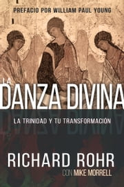 La Danza Divina - La Trinidad y Tu Transformación ebook by Richard Rohr,Mike Morrell