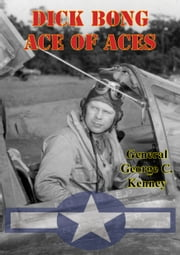 Dick Bong: Ace Of Aces ebook by General George C. Kenney