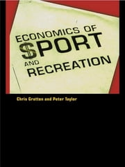 The Economics of Sport and Recreation - An Economic Analysis ebook by Peter Taylor,Chris Gratton