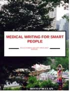 Medical Writing for Smart People: Because Dummies Shouldn't Write About Medicine ebook by Bonny McClain