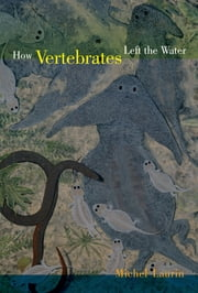 How Vertebrates Left the Water ebook by Michel Laurin