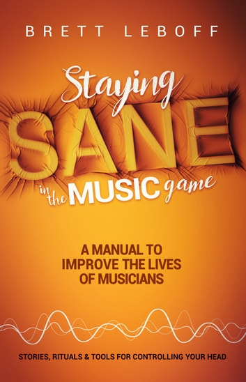 Staying Sane In The Music Game ebook by Brett Leboff