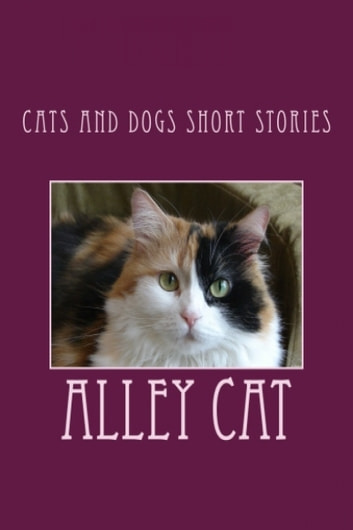 Cats And Dogs Short Stories ebook by Alley Cat