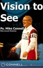Vision To See (sermon) ebook by Mike Connell