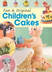 Fun & Original Children's Cakes ebook by Maisie Parrish