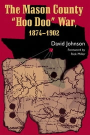 "The Mason County ""Hoo Doo"" War, 1874-1902 ebook by David Johnson"