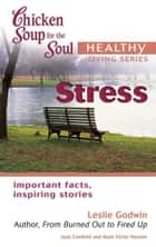Chicken Soup for the Soul Healthy Living Series: Stress - Important Facts, Inspiring Stories ebook by Jack Canfield, Mark Victor Hansen