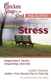 Chicken Soup for the Soul Healthy Living Series: Stress - Important Facts, Inspiring Stories ebook by Jack Canfield,Mark Victor Hansen