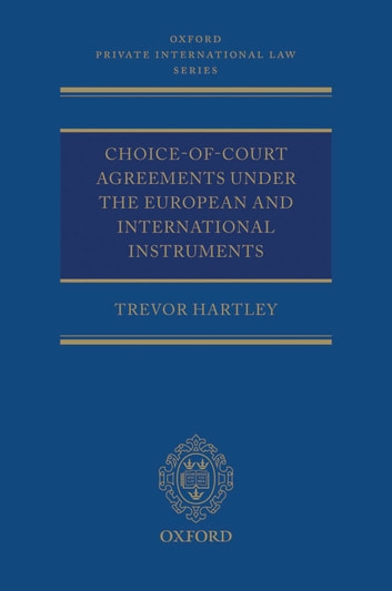 Choice-of-court Agreements under the European and International Instruments - The Revised Brussels I Regulation, the Lugano Convention, and the Hague Convention ebook by Trevor Hartley