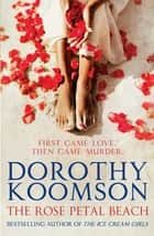 The Rose Petal Beach - The Richard & Judy Bestselling Author ebook by Dorothy Koomson