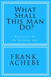 What Shall This Man Do? ebook by Frank Achebe