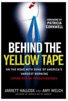 Behind the Yellow Tape ebook by Jarrett Hallcox,Amy Welch,Patricia Cornwell