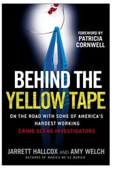 Behind the Yellow Tape - On the Road with Some of America's Hardest Working Crime Scene Investigators ebook by Jarrett Hallcox,Amy Welch