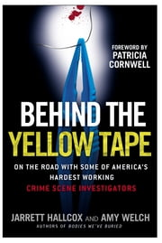 Behind the Yellow Tape - On the Road with Some of America's Hardest Working Crime Scene Investigators ebook by Jarrett Hallcox,Amy Welch,Patricia Cornwell