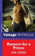 Ransom For A Prince (Mills & Boon Intrigue) (Cowboys Royale, Book 3) ebook by Lisa Childs