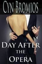Day after the Opera ebook by Cyn Bromios