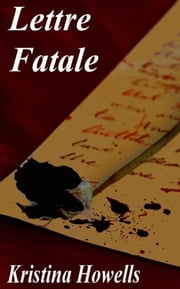 Lettre Fatale ebook by Kristina Howells