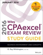 Wiley CPAexcel Exam Review 2016 Study Guide January - Business Environment and Concepts ebook by O. Ray Whittington