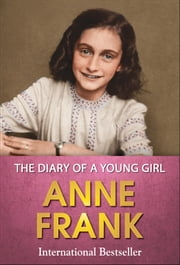 The Diary of a Young Girl - The Original Classic Edition ebook by Anne Frank