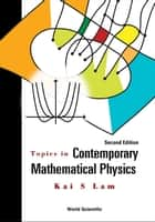 Topics in Contemporary Mathematical Physics ebook by Kai S Lam