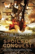 The Spoils of Conquest - A fast-moving naval adventure in the rise of the British Empire ebook by Seth Hunter