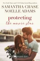 Protecting the Movie Star - The Protectors, #4 ebook by Samantha Chase, Noelle Adams