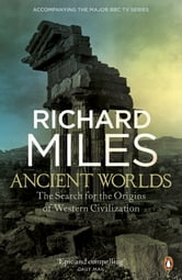 Ancient Worlds - The Search for the Origins of Western Civilization ebook by Richard Miles