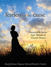 Fearless in the Cause ebook by Brittany Chapman Nash,Richard E. Turley