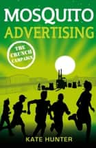 Mosquito Advertising: The Crunch Campaign ebook by Kate Hunter