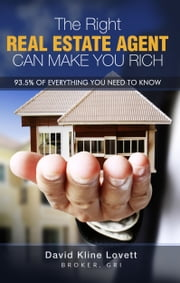 The Right Real Estate Agent Can Make You Rich ebook by David Kline Lovett