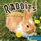 Rabbits on the Farm ebook by Kyla Steinkraus, Britannica Digital Learning