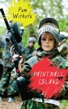 Paintball Island ebook by Pam Withers