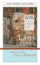 Latin America - At War with the Past ebook by Carlos Fuentes