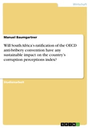 Will South Africa's ratification of the OECD anti-bribery convention have any sustainable impact on the country's corruption perceptions index? ebook by Manuel Baumgartner