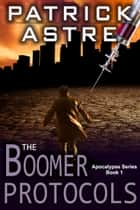 The Boomer Protocols (The Apocalypse Series, Book 1) eBook by Patrick Astre