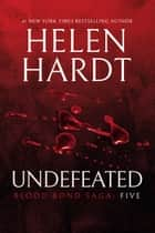 Undefeated - Blood Bond: Parts 13, 14 & 15 (Volume 5) ebook by Helen Hardt