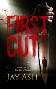 First Cut (Book One of the Blend Series) ebook by Jay Ash