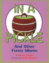 In a Pickle - And Other Funny Idioms ebook by Marvin Terban