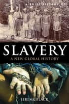 A Brief History of Slavery - A New Global History ebook by Jeremy Black