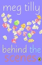Behind the Scenes ebook by Meg Tilly